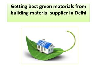 Getting best green materials from building material supplier in Delhi