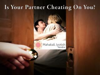 Is Your Partner Cheating On You?