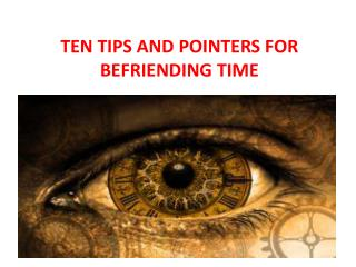 TEN TIPS AND POINTERS FOR BEFRIENDING TIME