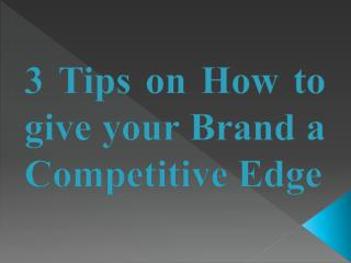 3 Tips on How to give your Brand a Competitive Edge