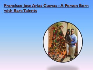 Francisco Jose Arias Cuevas - A Person Born with Rare Talents