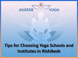 Tips for Choosing Yoga Schools and Institutes in Rishikesh