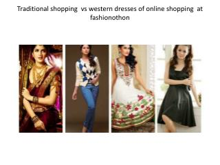 Traditional shopping  vs western dresses of online shopping  at  fashionothon