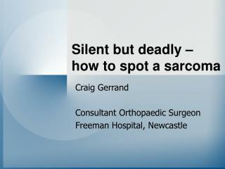 Silent but deadly    how to spot a sarcoma