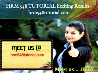 HRM 548 TUTORIAL Exciting Results / hrm548tutorial.com