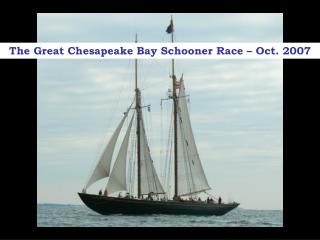 The Great Chesapeake Bay Schooner Race   Oct. 2007