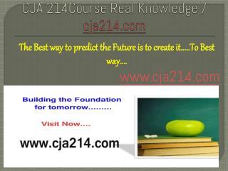 CJA 214Course Real Knowledge / cja214.com