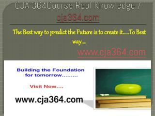 CJA 364Course Real Knowledge / cja364.com