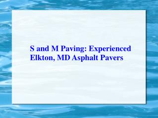 S and M Paving Experienced Elkton, MD Asphalt Pavers