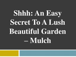 Shhh: An Easy Secret To A Lush Beautiful Garden – Mulch