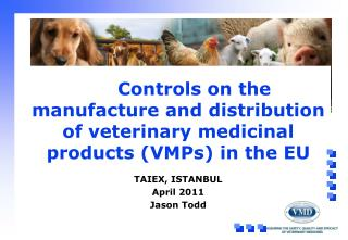 Controls on the manufacture and distribution of veterinary medicinal products VMPs in the EU