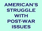 AMERICAN S  STRUGGLE WITH POST-WAR ISSUES