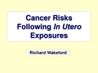 Cancer Risks Following In Utero Exposures