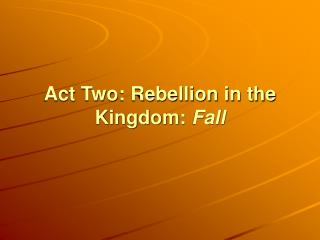 Act Two: Rebellion in the Kingdom: Fall
