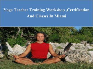 Yoga Teacher Training Workshop ,Certification And Classes In Miami