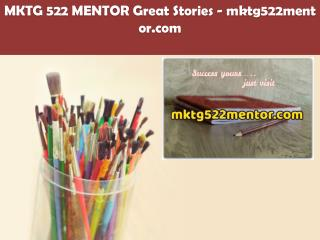 MKTG 522 MENTOR Great Stories /mktg522mentor.com