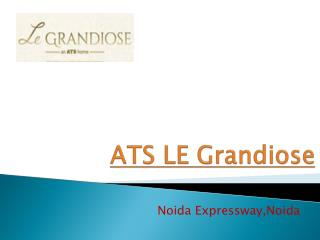 ATS LE Grandiose Luxuroius Apartments Noida