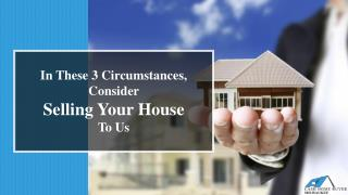 Why Sell Your House to Us | 3 Situations