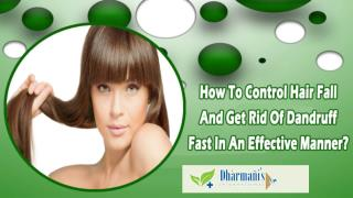 How To Control Hair Fall And Get Rid Of Dandruff Fast In An Effective Manner?