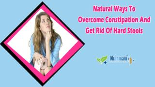 Natural Ways To Overcome Constipation And Get Rid Of Hard Stools