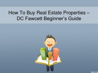 How To Buy Real Estate Properties – DC Fawcett Beginner's Guide