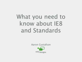 What You Need To Know About IE8 and Standards