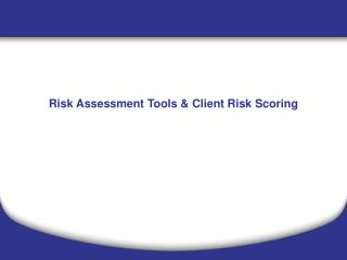 Risk Assessment Tools  Client Risk Scoring