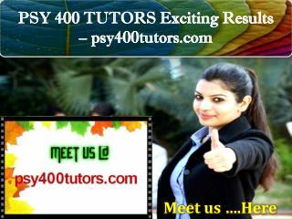 PSY 400 TUTORS Exciting Results – psy400tutors.com