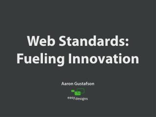 Web Standards: Fueling Innovation [Web Design World Boston '08]