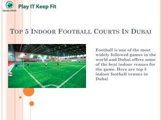 Top 5 Indoor Football Courts In Dubai