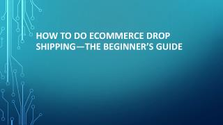 How to do ecommerce drop shipping—the beginner's guide