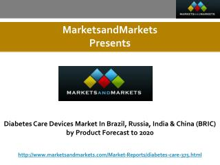 Diabetes Care Devices Market In Brazil, Russia, India & China by Product Forecast to 2020