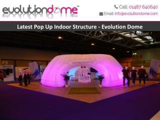 Latest Pop Up Indoor Structure - Evolution Dome