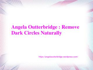 Angela Outterbridge Remove Dark Circles Naturally