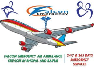 Falcon Emergency Reliable Air Ambulance Services in Bhopal to Delhi is Available Now