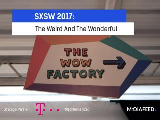 SXSW 2017: Weird And Wonderful Insights