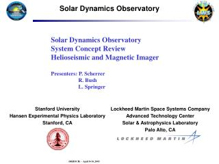 Solar Dynamics Observatory System Concept Review Helioseismic and Magnetic Imager  Presenters: P. Scherrer