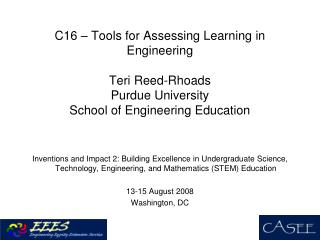 C16   Tools for Assessing Learning in Engineering  Teri Reed-Rhoads Purdue University School of Engineering Education