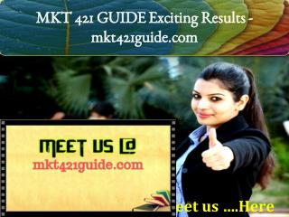 MKT 421 GUIDE Exciting Results / mkt421guide.com