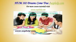 HUM 102 Dreams Come True /uophelp.com