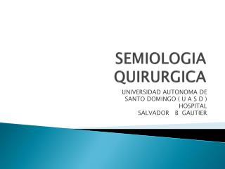 SEMIOLOGIA       QUIRURGICA