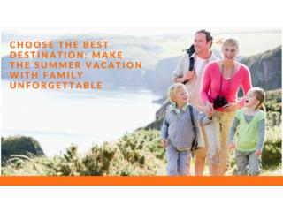 CHOOSE THE BEST DESTINATION: MAKE THE SUMMER VACATION WITH FAMILY UNFORGETTABLE