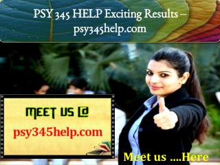 PSY 345 HELP Exciting Results - psy345help.com