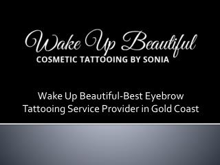 Wake Up Beautiful-Best Eyebrow Tattooing Service Provider in Gold Coast