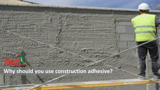 Why should you use construction adhesive?