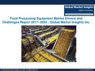Food Processing Equipment Market Analysis, Drivers and Challenges Report from 2017 to 2024