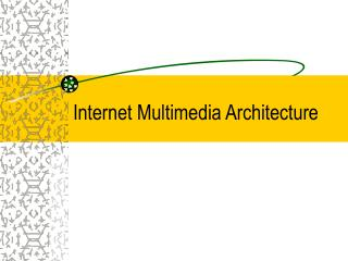Internet Multimedia Architecture