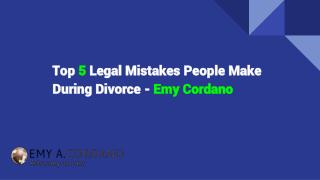 Top 5 Legal Mistakes People Make During Divorce - Emy Cordano