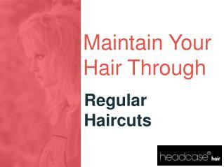 Maintain your Hair Through Regular Haircuts
