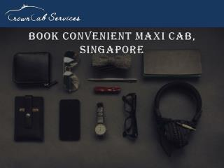 Book Convenient Maxi Cab, Singapore | Crown Cab Services